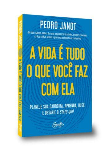 A vida é tudo o que você faz com ela - Pedro Janot